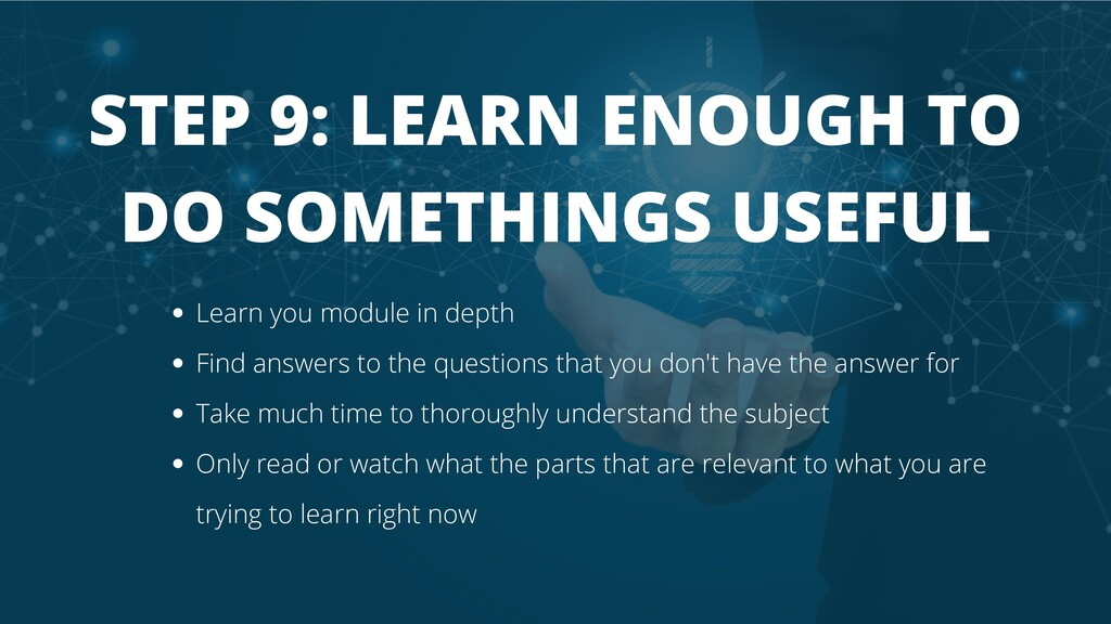 STEP 9: LEARN ENOUGH TO DO SOMETHINGS USEFUL Le...