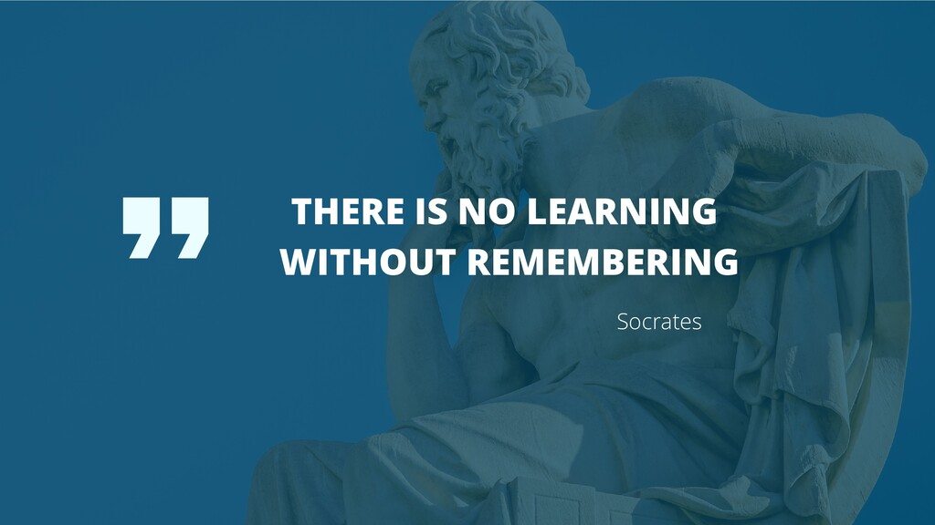 THERE IS NO LEARNING WITHOUT REMEMBERING Socrat...