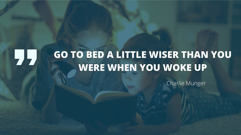 GO TO BED A LITTLE WISER THAN YOU WERE WHEN YOU...
