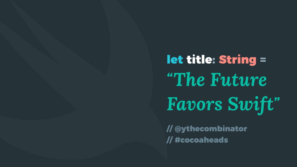 """let title: String = """"The Future Favors Swift"""" /..."""