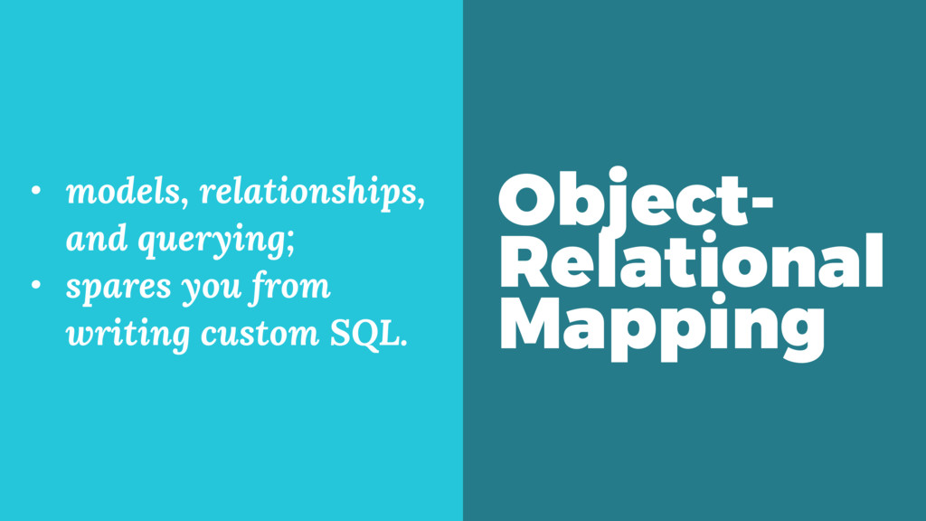 Object- Relational Mapping • models, relationsh...