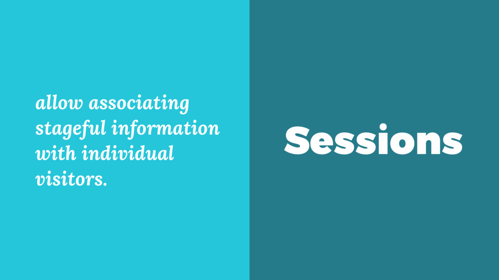 Sessions allow associating stageful information...