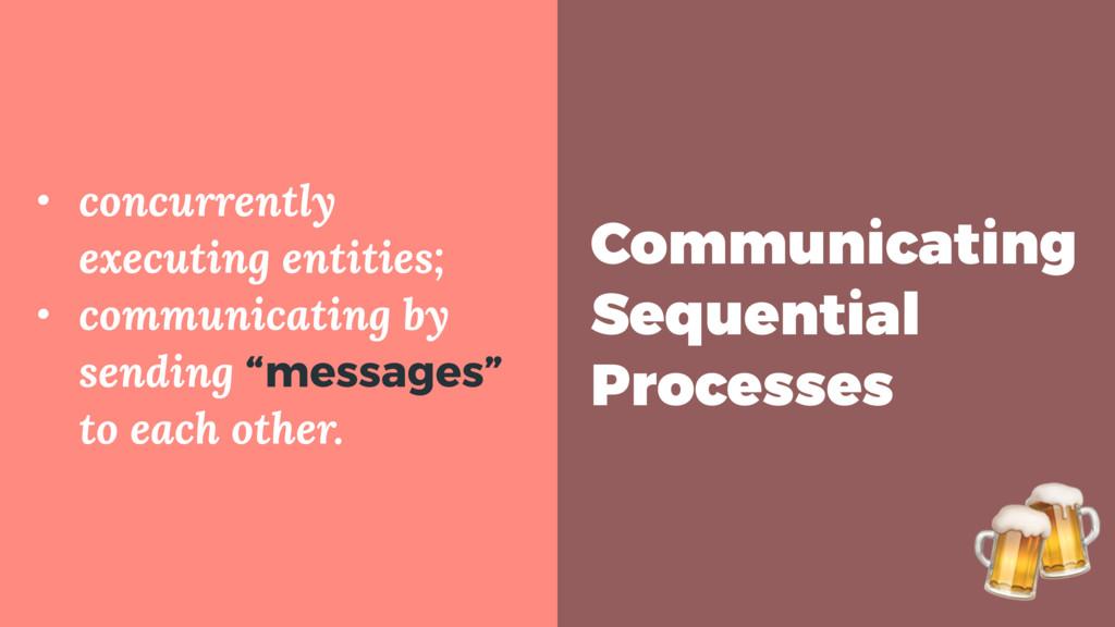 Communicating Sequential Processes • concurrent...