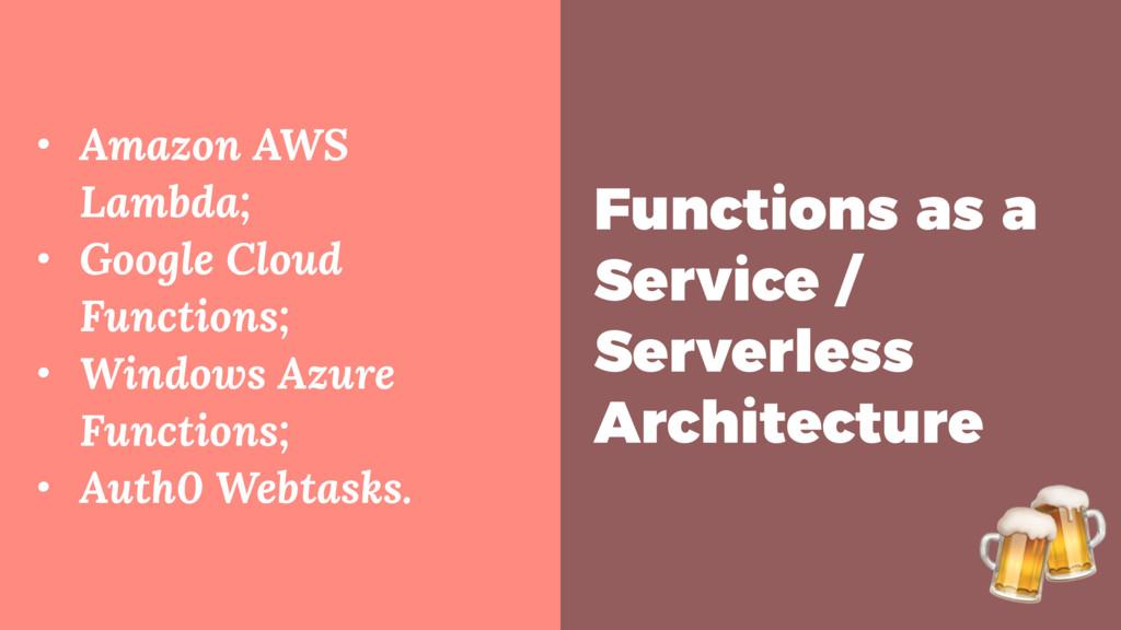 • Amazon AWS Lambda; • Google Cloud Functions; ...