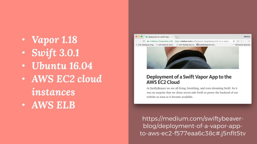 • Vapor 1.18 • Swift 3.0.1 • Ubuntu 16.04 • AWS...