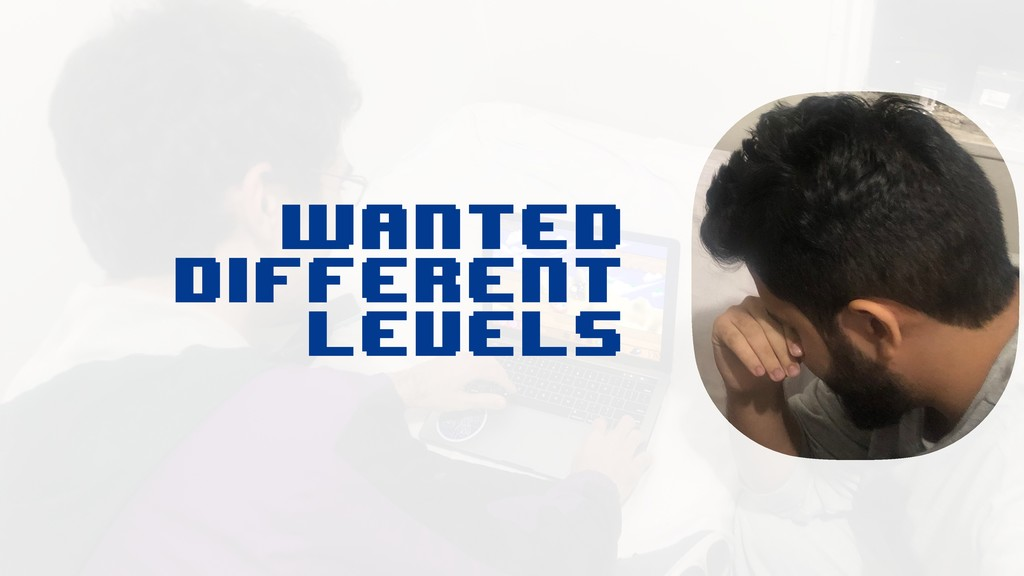WANTED DIFFERENT LEVELS