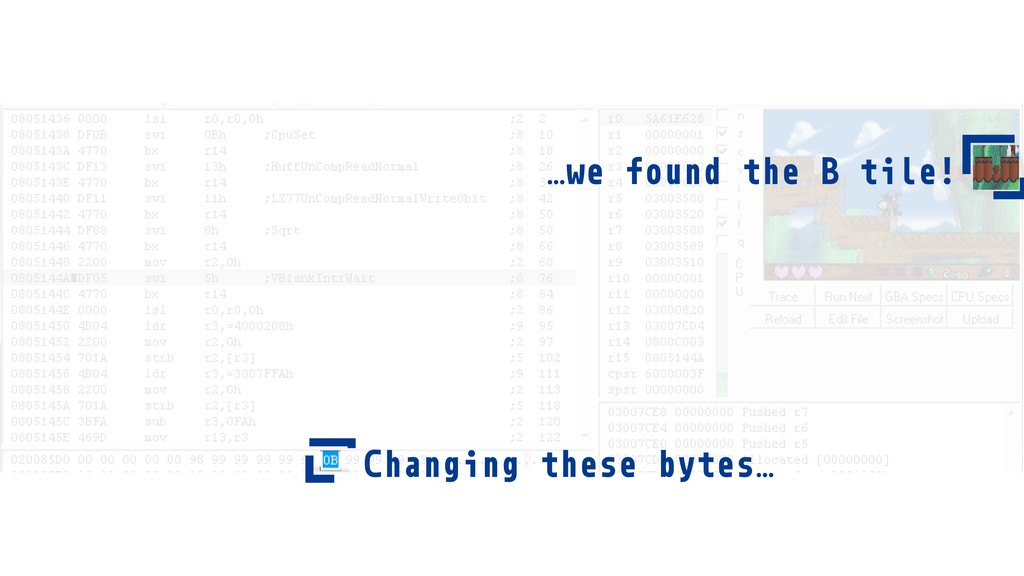Changing these bytes… …we found the B tile!