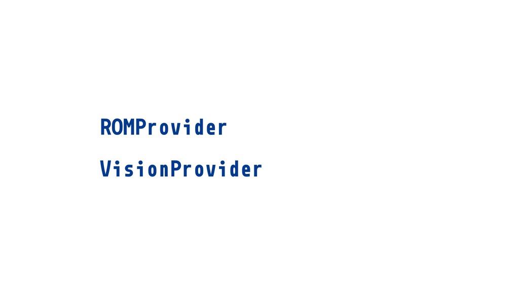 ROMProvider VisionProvider