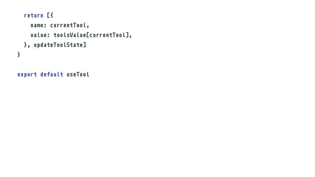 return [{ name: currentTool, value: toolsValue[...
