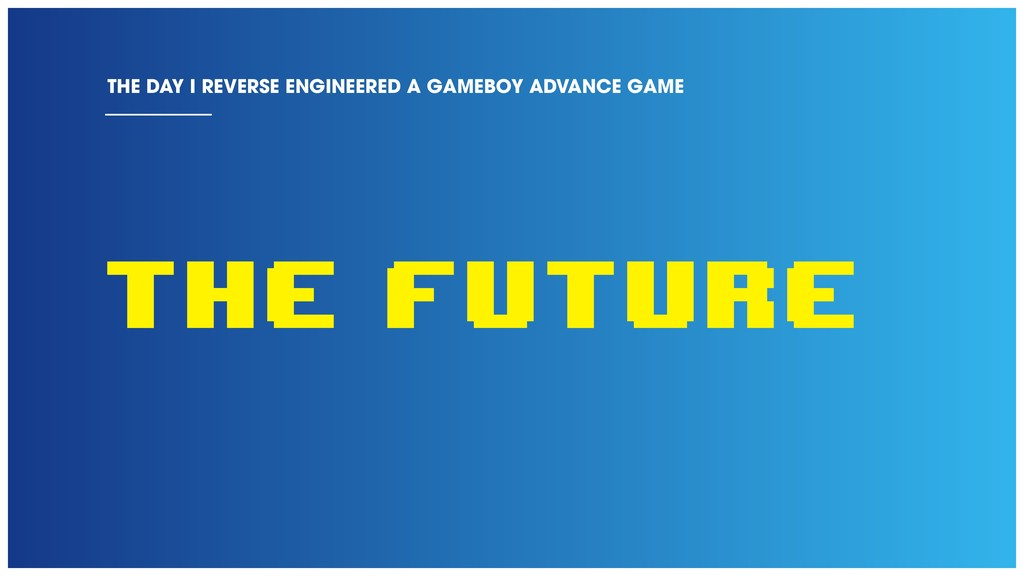 THE Future THE DAY I REVERSE ENGINEERED A GAMEB...