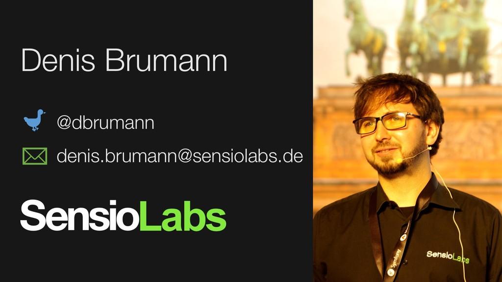 Denis Brumann @dbrumann denis.brumann@sensiolab...