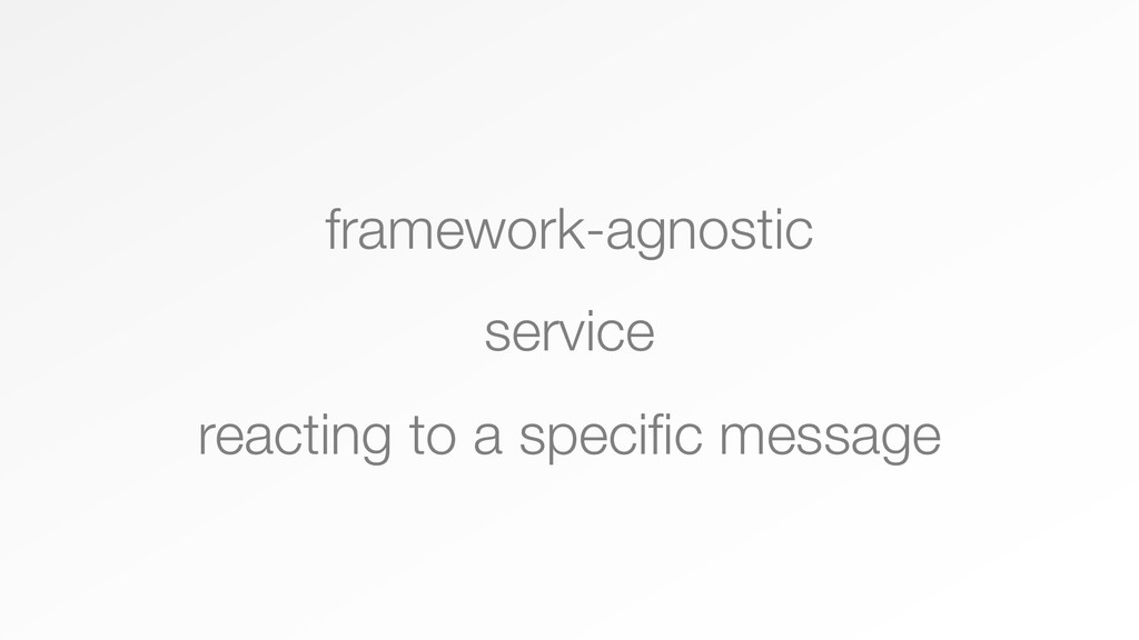 framework-agnostic service reacting to a specif...
