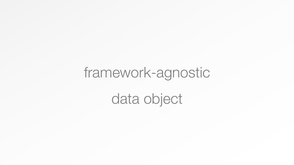framework-agnostic data object