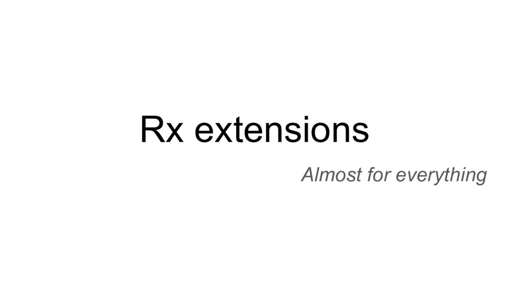 Rx extensions Almost for everything