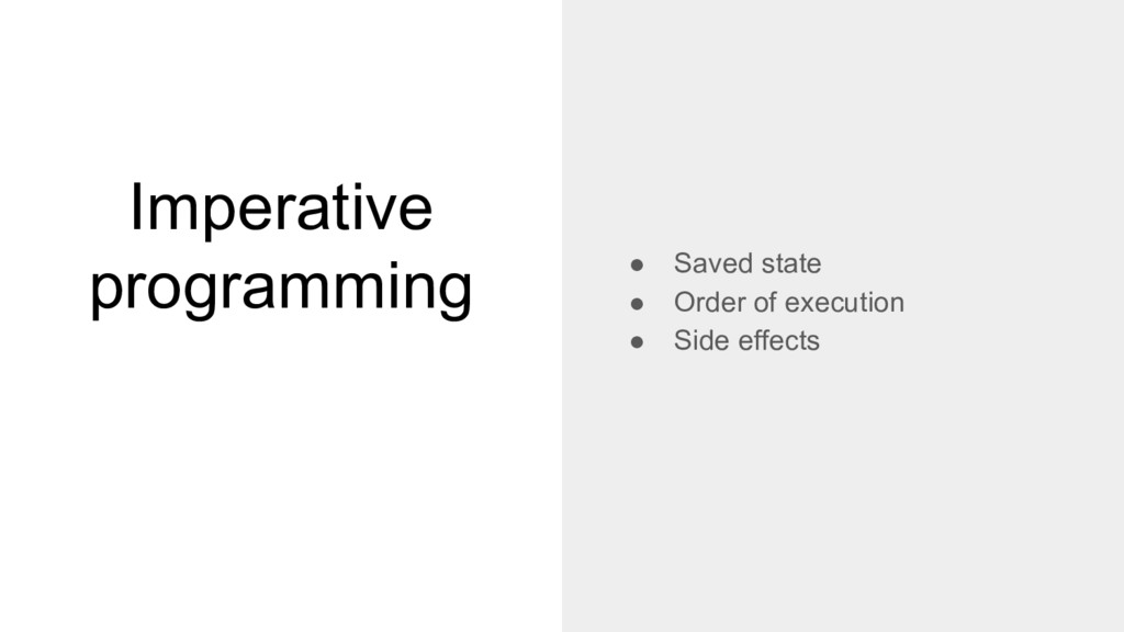 Imperative programming ● Saved state ● Order of...