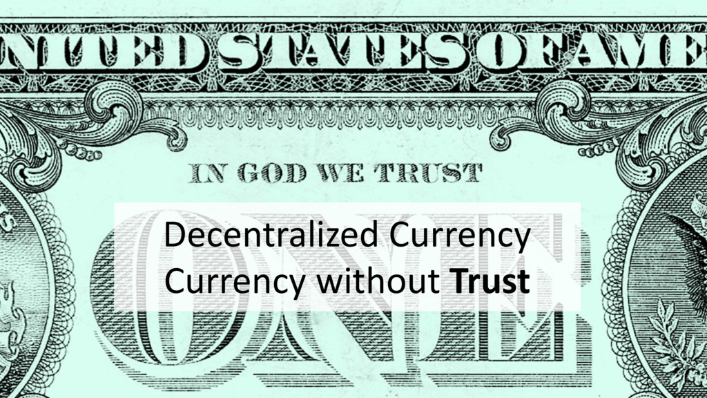 Decentralized Currency Currency without Trust 22