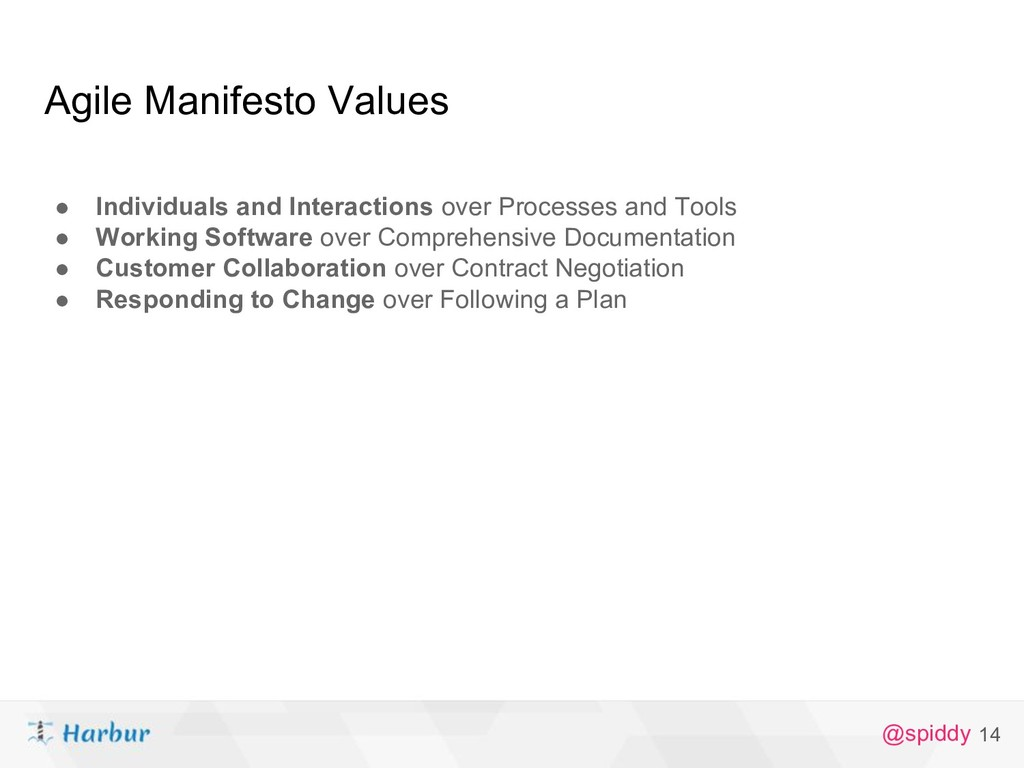 @spiddy Agile Manifesto Values ● Individuals an...
