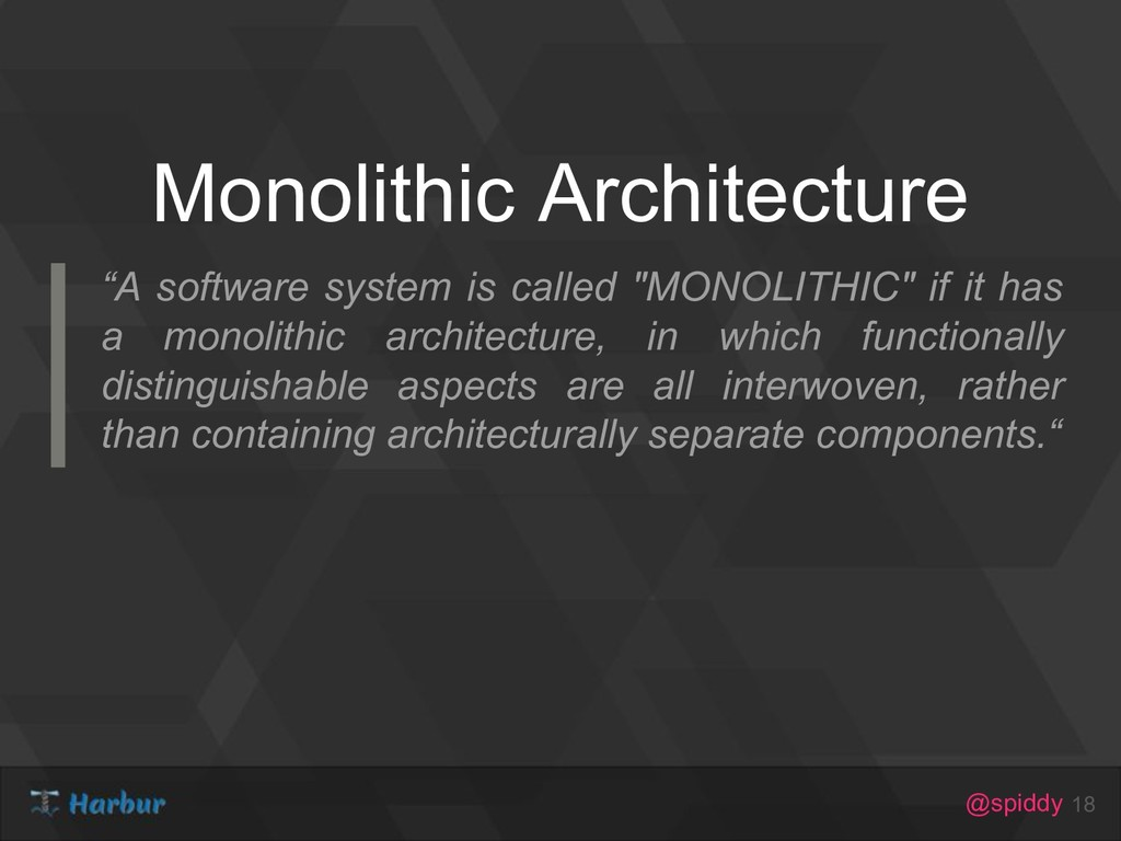 """@spiddy Monolithic Architecture 18 """"A software ..."""