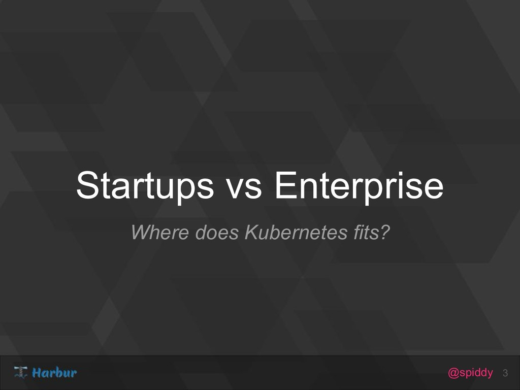 @spiddy Startups vs Enterprise Where does Kuber...
