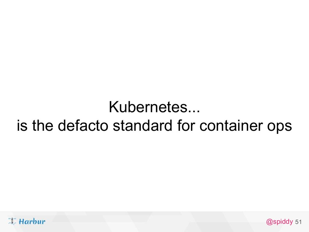 @spiddy Kubernetes... is the defacto standard f...