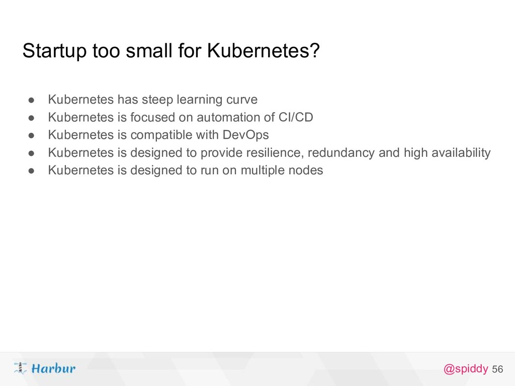 @spiddy Startup too small for Kubernetes? ● Kub...