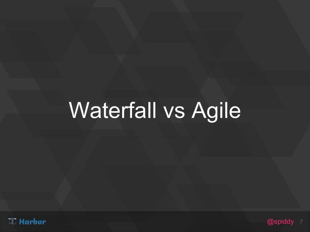 @spiddy Waterfall vs Agile 7
