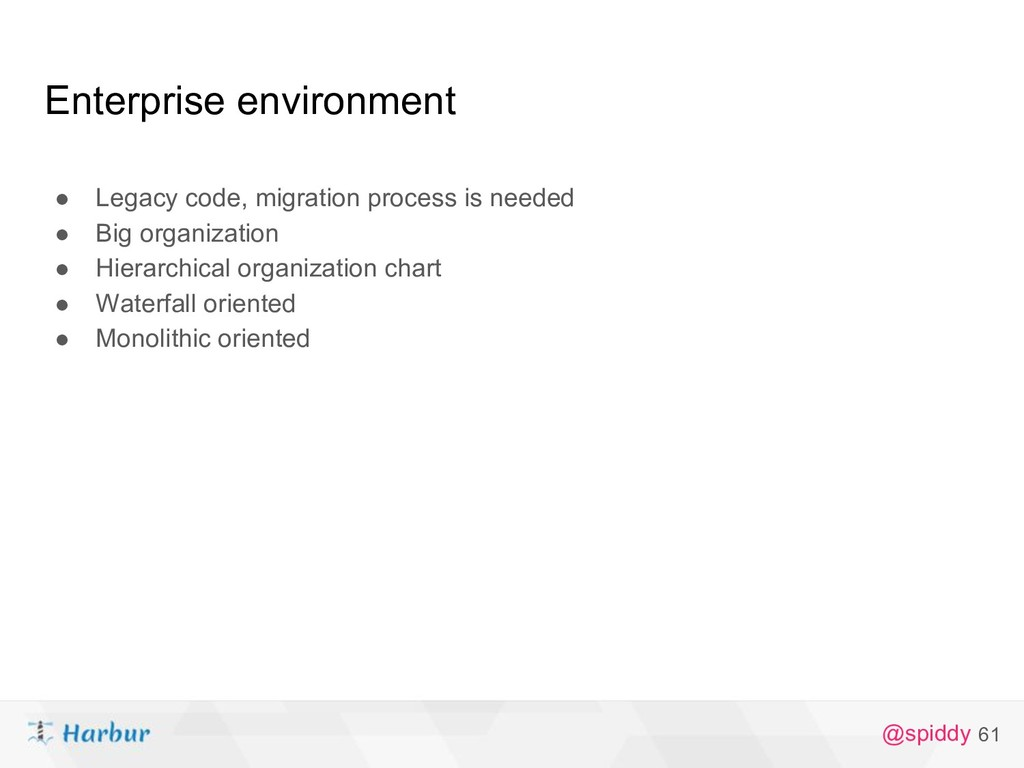 @spiddy Enterprise environment ● Legacy code, m...
