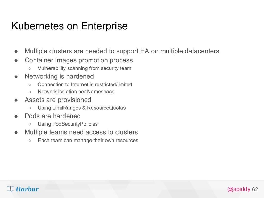 @spiddy Kubernetes on Enterprise ● Multiple clu...
