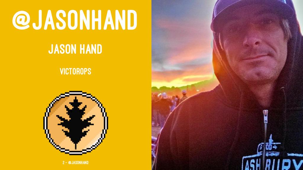 @JASONHAND JASON HAND VICTOROPS 2 — @jasonhand