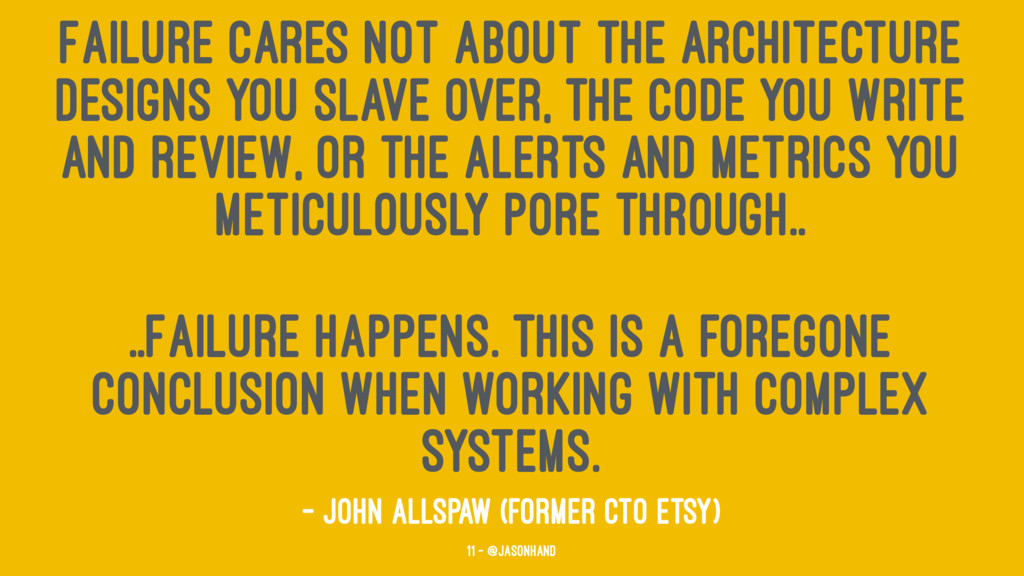 Failure cares not about the architecture design...