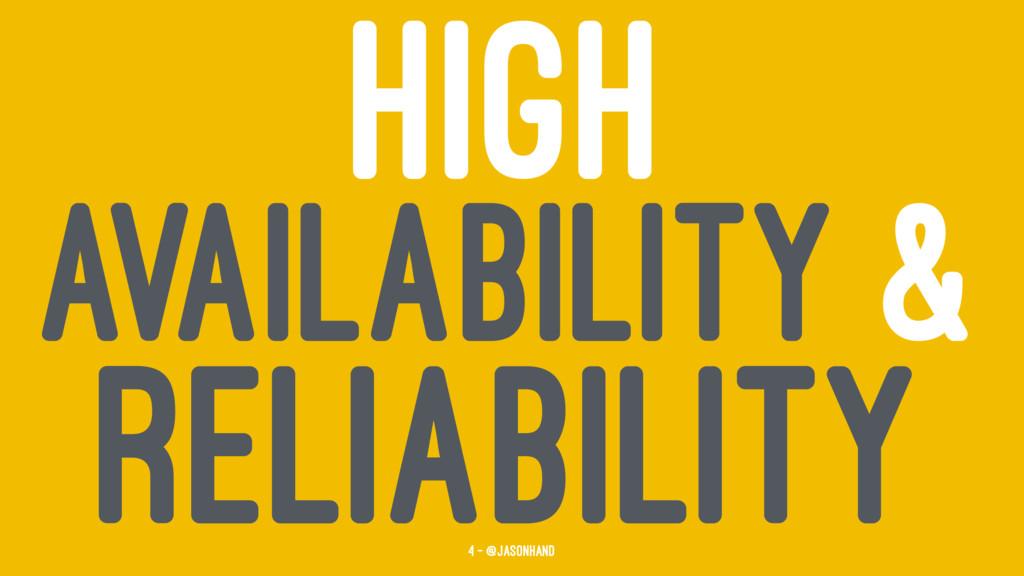 HIGH AVAILABILITY & RELIABILITY 4 — @jasonhand