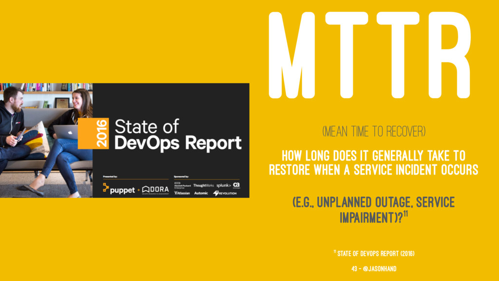 MTTR (Mean Time To Recover) How long does it ge...