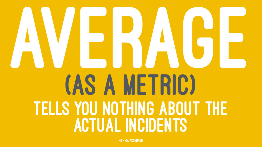 AVERAGE (AS A METRIC) TELLS YOU NOTHING ABOUT T...
