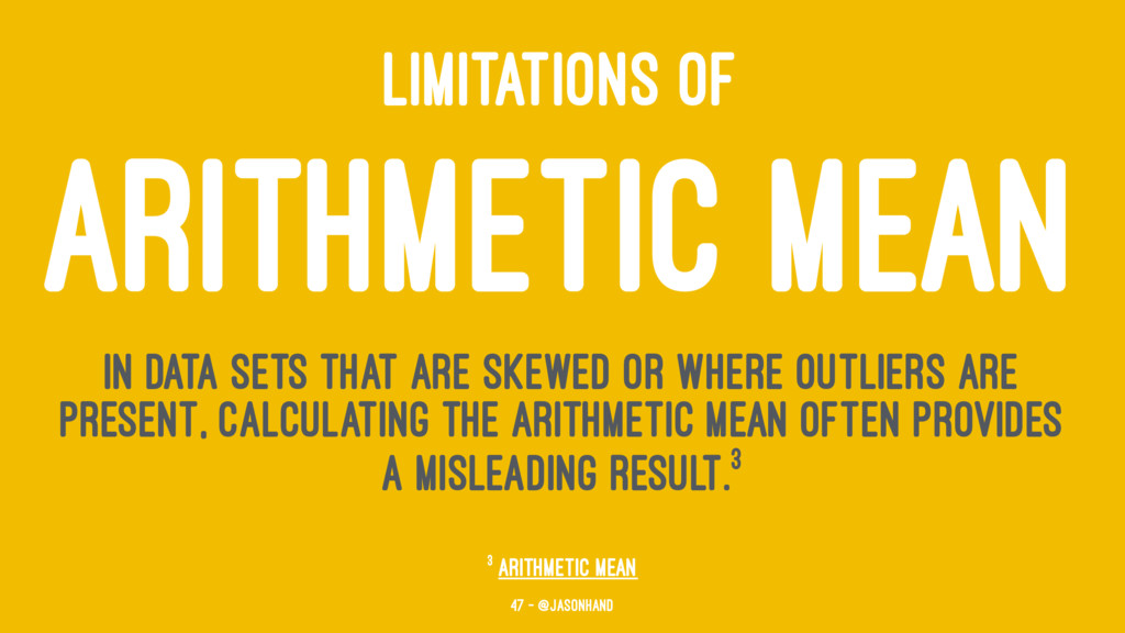 LIMITATIONS OF ARITHMETIC MEAN In data sets tha...
