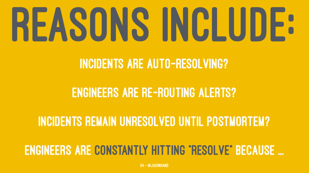 REASONS INCLUDE: Incidents are auto-resolving? ...