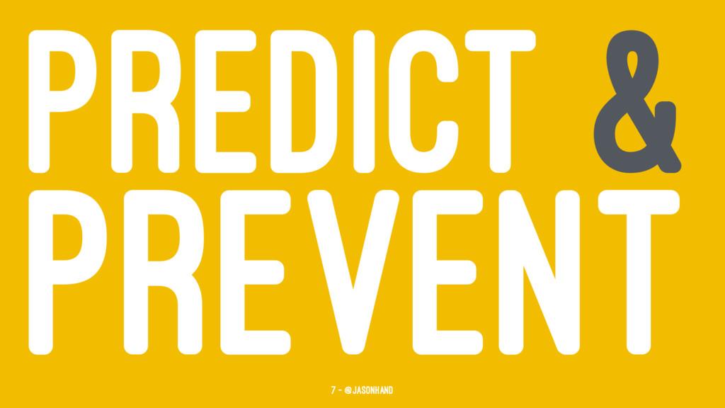 PREDICT & PREVENT 7 — @jasonhand