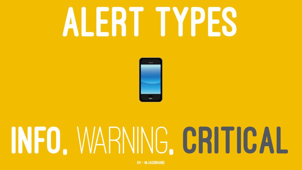 ALERT TYPES INFO, WARNING, CRITICAL 64 — @jason...