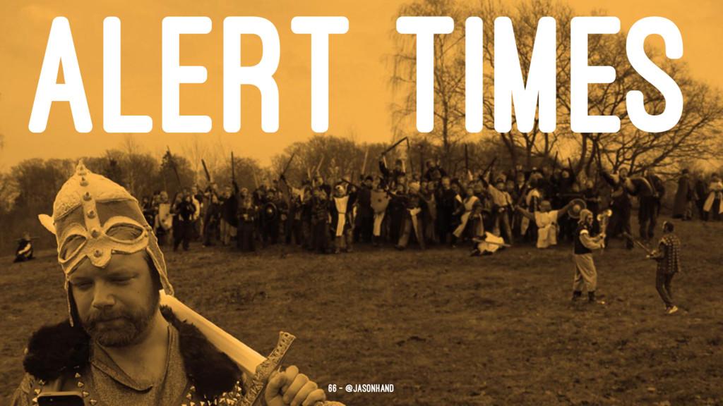 ALERT TIMES 66 — @jasonhand