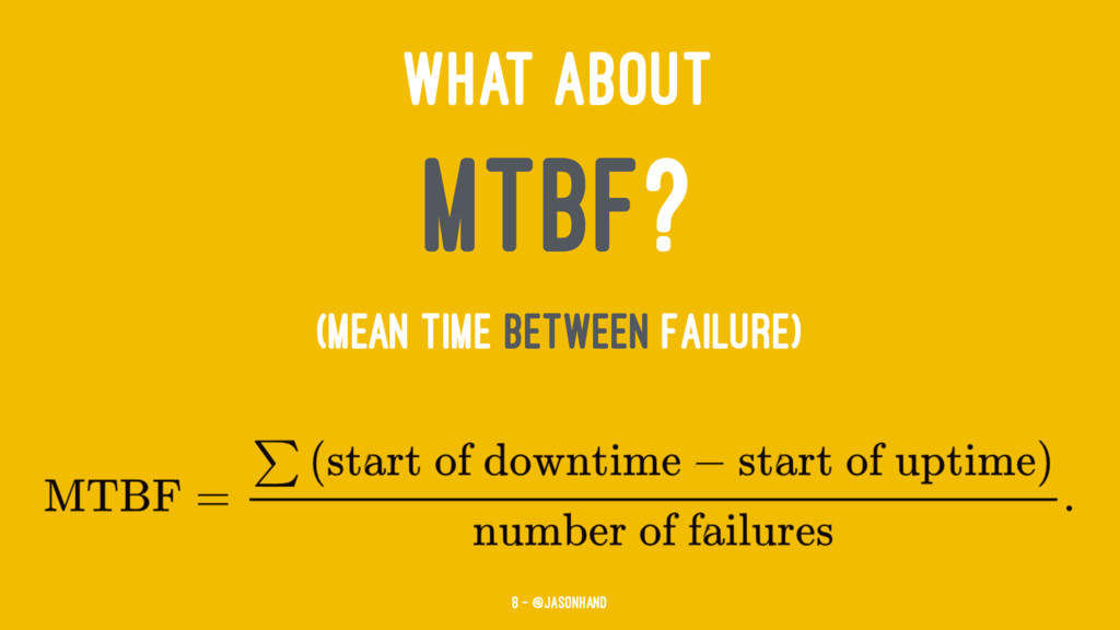 WHAT ABOUT MTBF? (Mean Time Between Failure) 8 ...