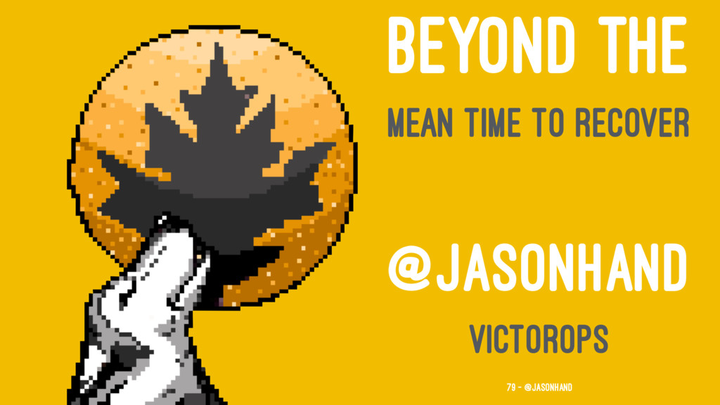 BEYOND THE MEAN TIME TO RECOVER @JASONHAND VICT...