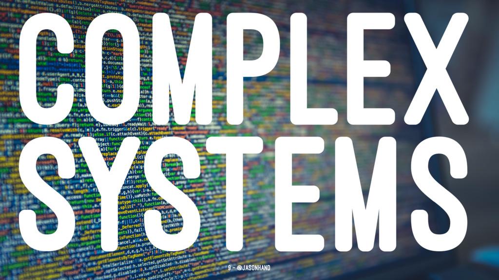 COMPLEX SYSTEMS 9 — @jasonhand