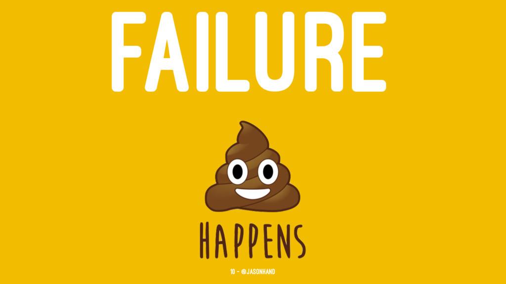 FAILURE 10 — @jasonhand