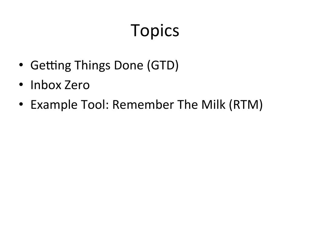 Topics  • Ge#ng Things Done (GTD)...
