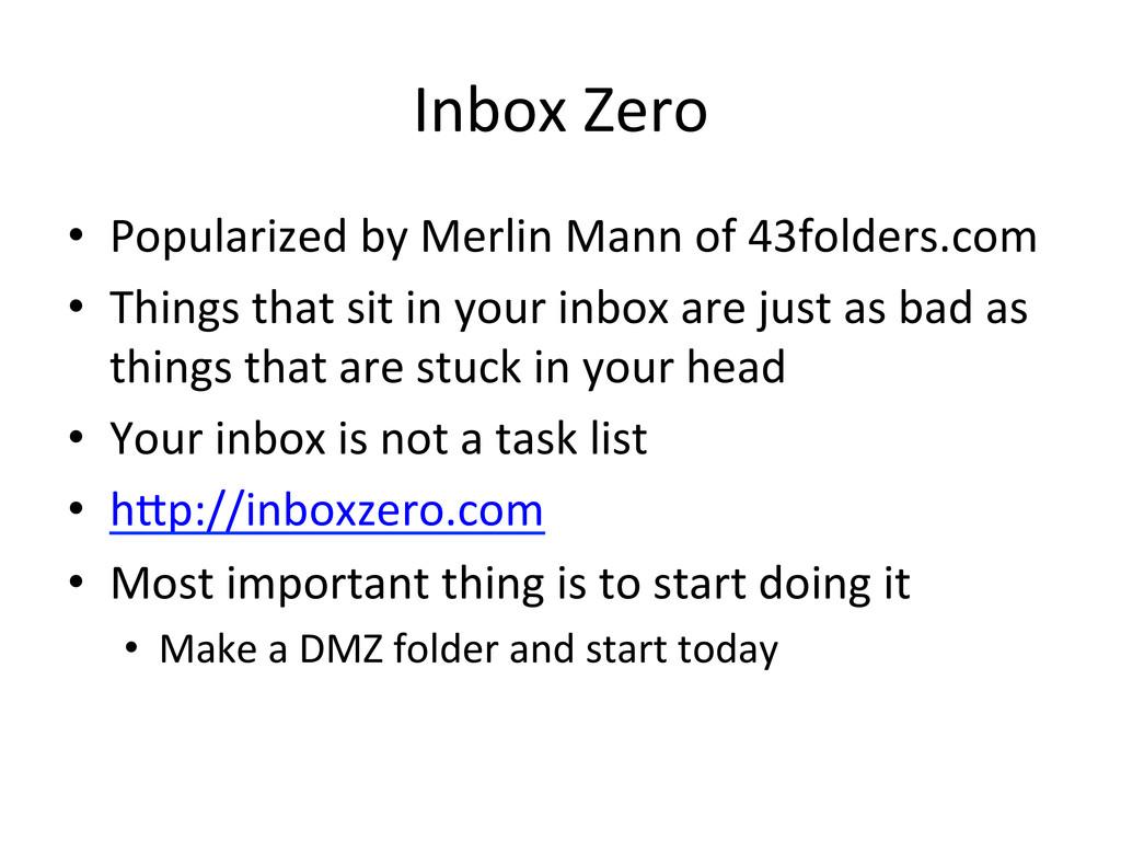 Inbox Zero  • Popularized by Merli...