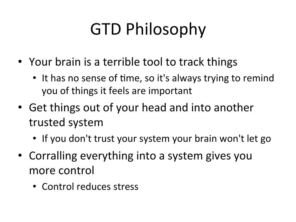 GTD Philosophy  • Your brain is ...
