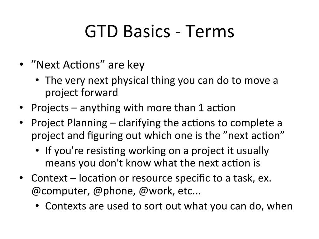 "GTD Basics -‐ Terms  • ""Next A..."