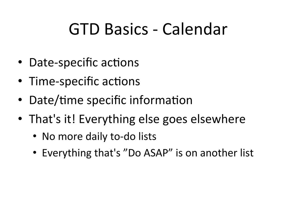 GTD Basics -‐ Calendar  • Date-‐...