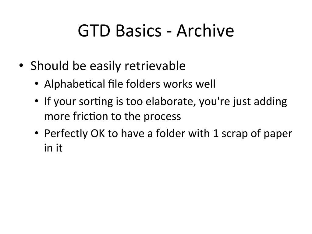 GTD Basics -‐ Archive  • Should...