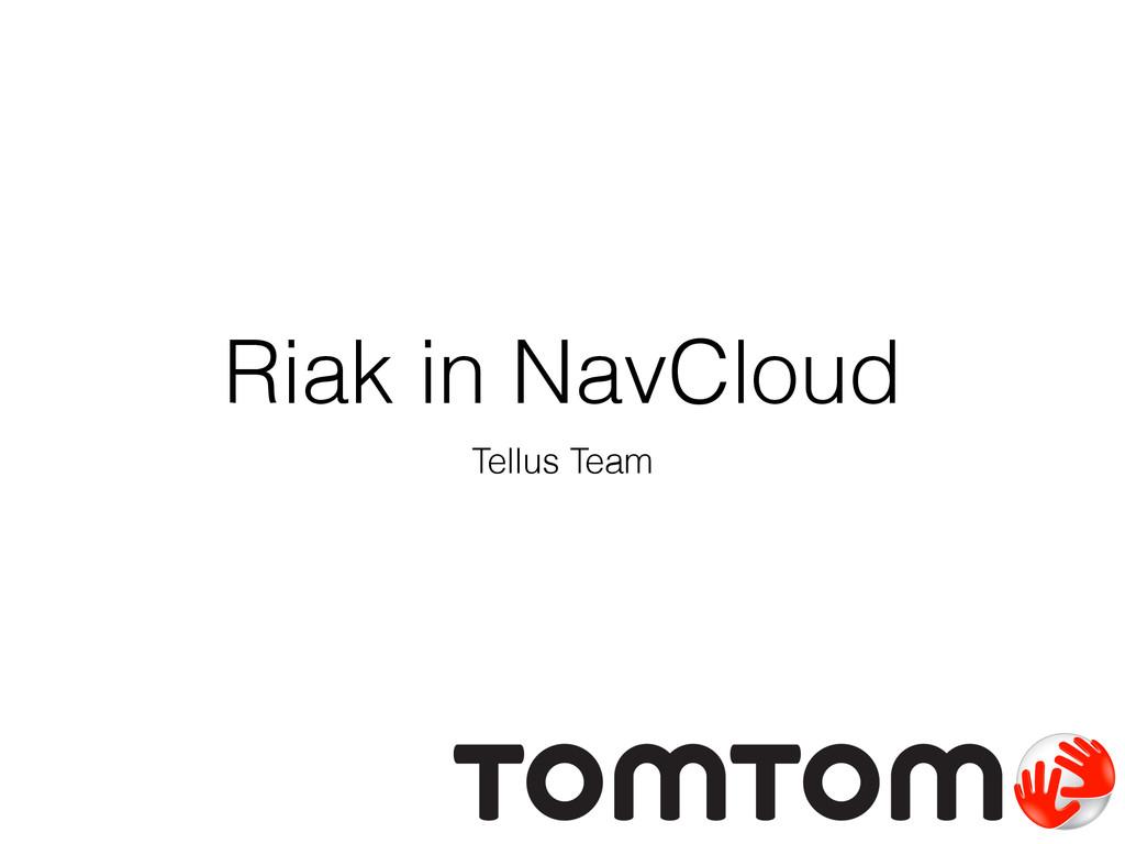 Riak in NavCloud Tellus Team