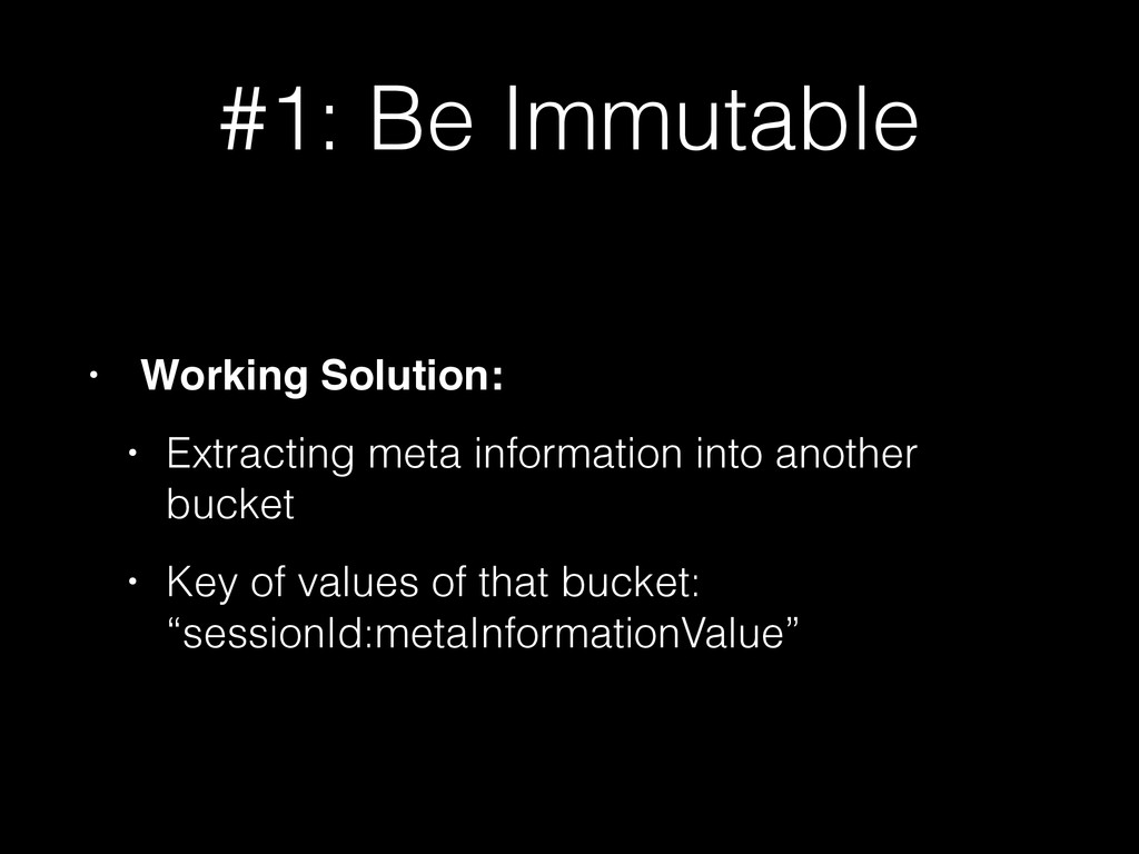 #1: Be Immutable • Working Solution: • Extracti...